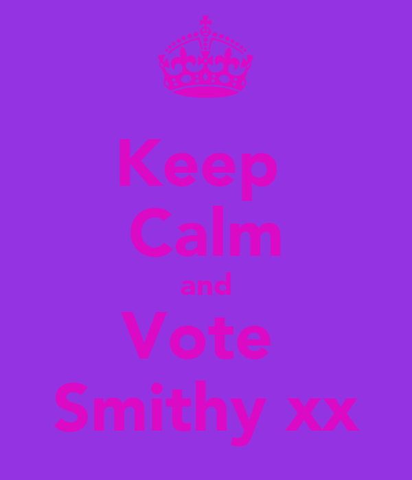 Keep  Calm and Vote  Smithy xx