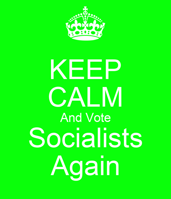 KEEP CALM And Vote Socialists Again