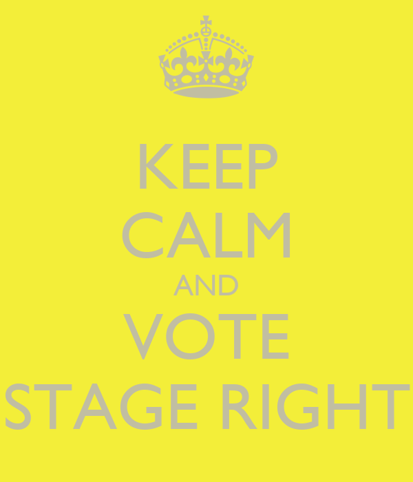 KEEP CALM AND VOTE STAGE RIGHT