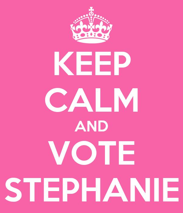 KEEP CALM AND VOTE STEPHANIE