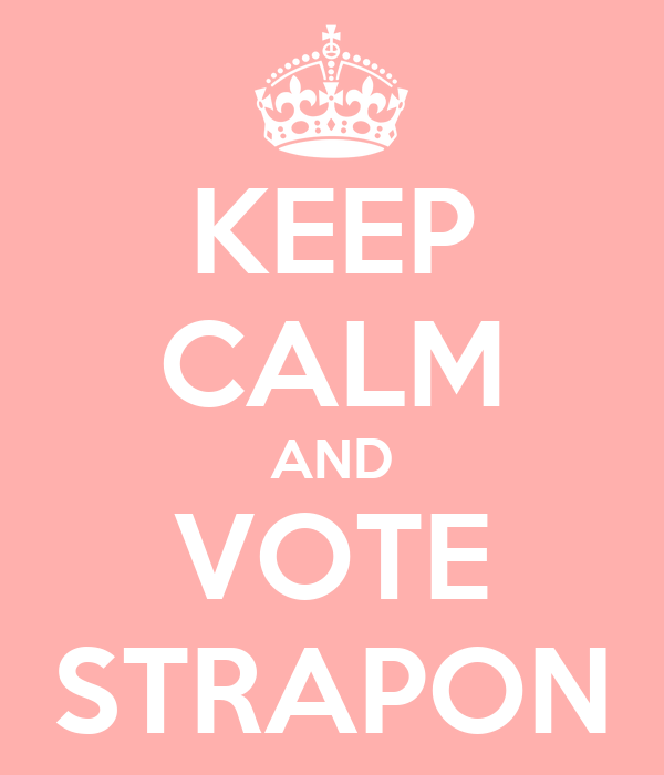 KEEP CALM AND VOTE STRAPON