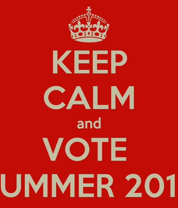 KEEP CALM and VOTE  SUMMER 2014