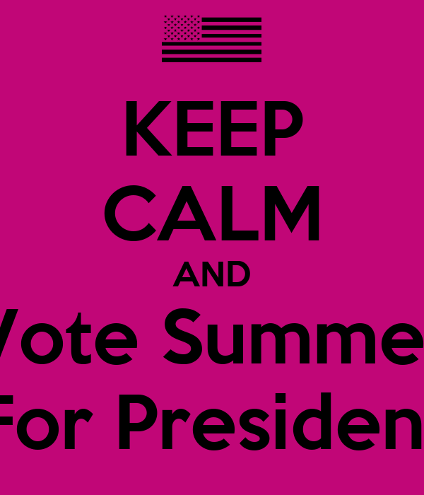 KEEP CALM AND Vote Summer For President