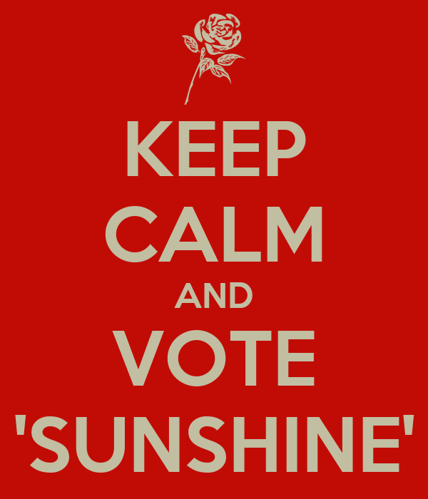 KEEP CALM AND VOTE 'SUNSHINE'