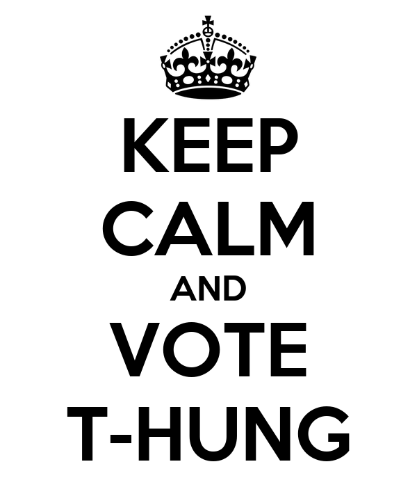 KEEP CALM AND VOTE T-HUNG