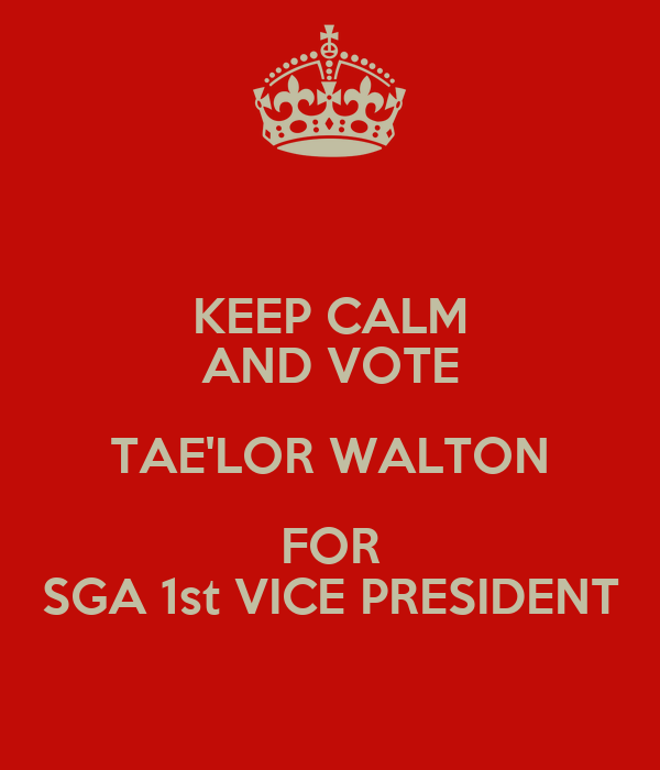 KEEP CALM AND VOTE TAE'LOR WALTON FOR SGA 1st VICE PRESIDENT