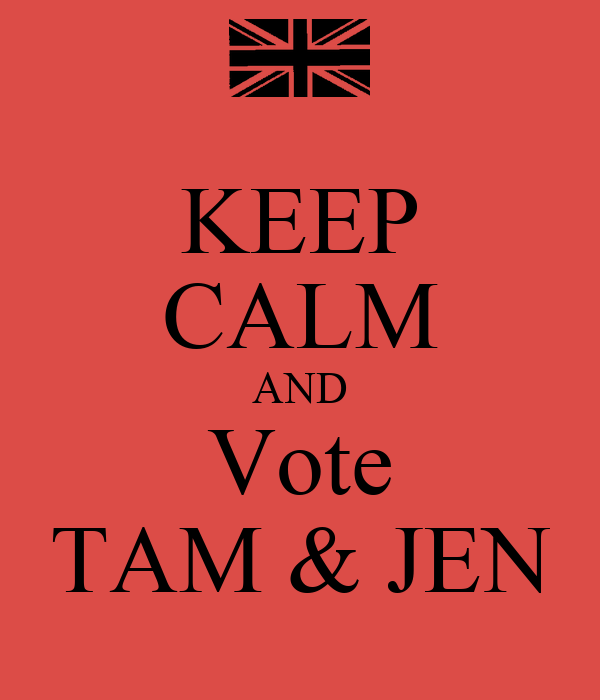 KEEP CALM AND Vote TAM & JEN