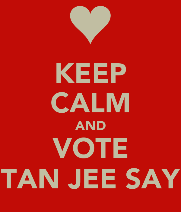 KEEP CALM AND VOTE TAN JEE SAY