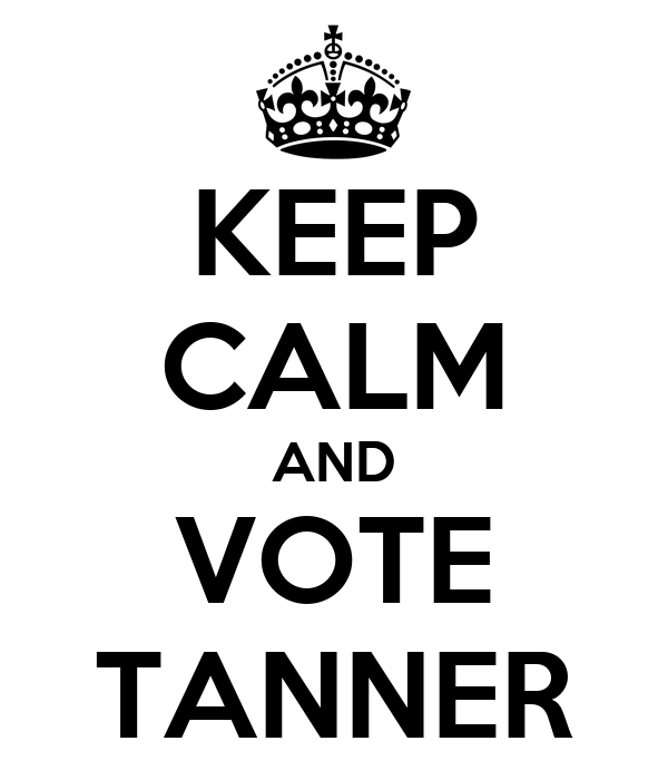 KEEP CALM AND VOTE TANNER