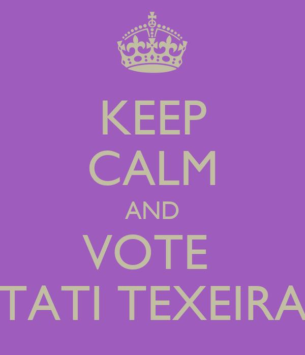 KEEP CALM AND VOTE  TATI TEXEIRA