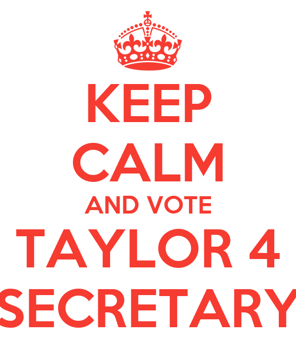 KEEP CALM AND VOTE TAYLOR 4 SECRETARY