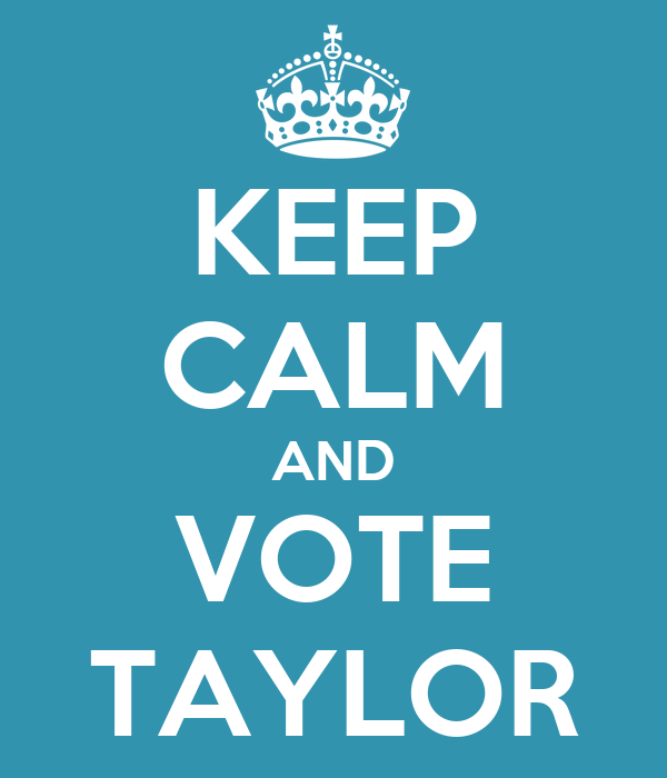 KEEP CALM AND VOTE TAYLOR