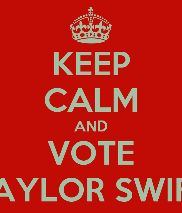 KEEP CALM AND VOTE TAYLOR SWIFT