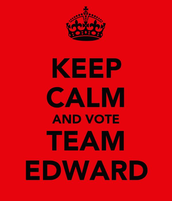 KEEP CALM AND VOTE TEAM EDWARD