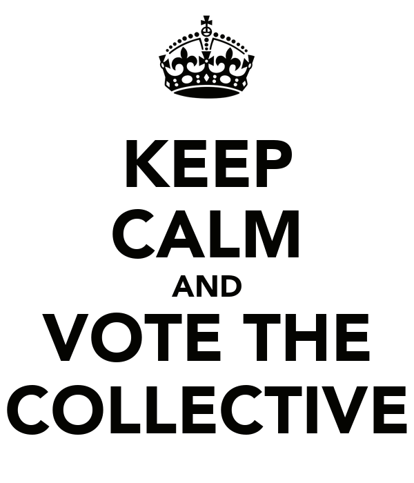 KEEP CALM AND VOTE THE COLLECTIVE