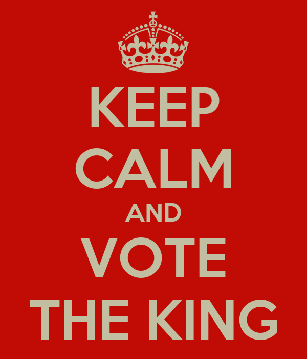 KEEP CALM AND VOTE THE KING