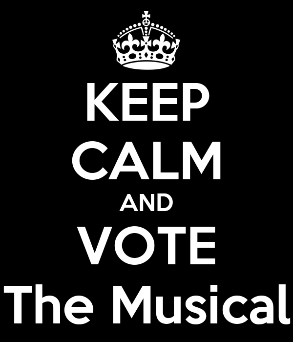 KEEP CALM AND VOTE The Musical