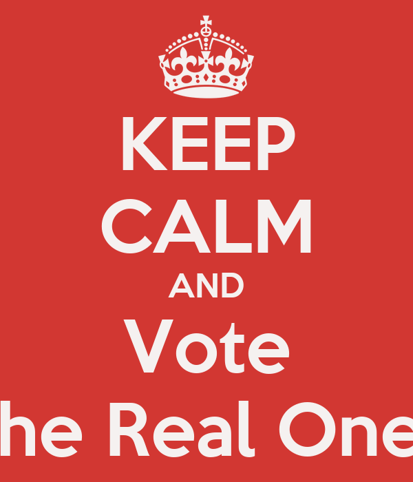 KEEP CALM AND Vote 'The Real Ones'