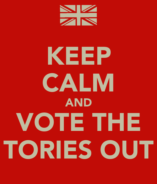 KEEP CALM AND VOTE THE TORIES OUT