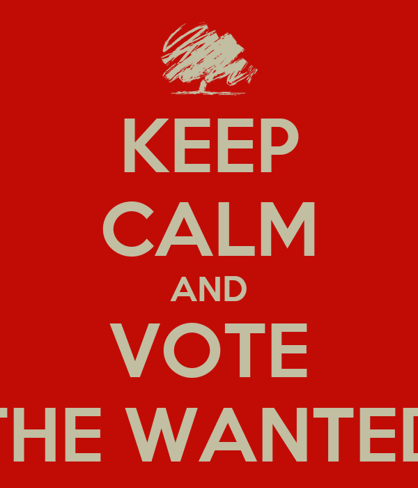 KEEP CALM AND VOTE THE WANTED