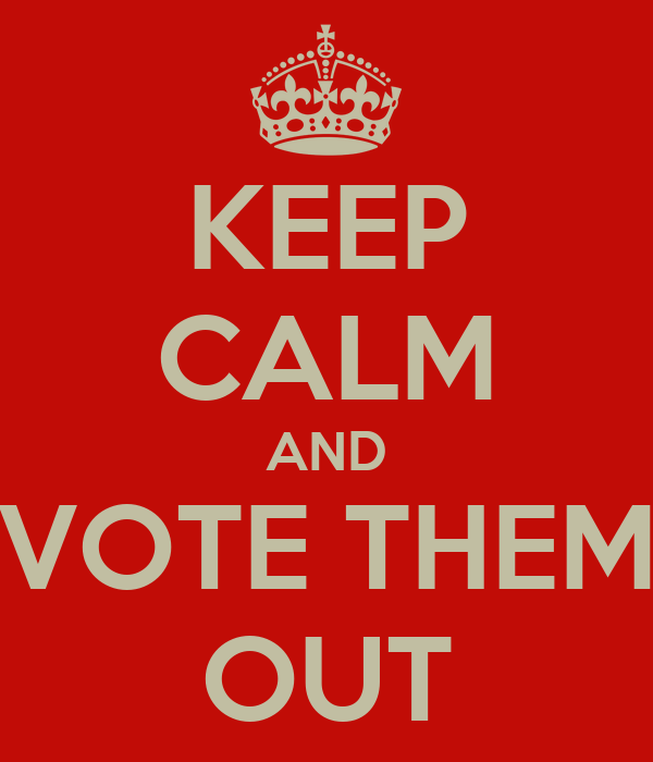 KEEP CALM AND VOTE THEM OUT