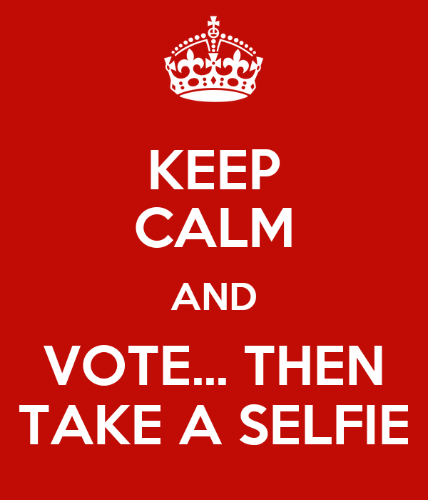 KEEP CALM AND VOTE... THEN TAKE A SELFIE