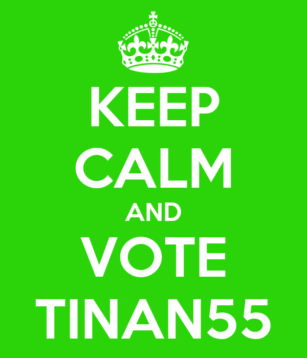 KEEP CALM AND VOTE TINAN55