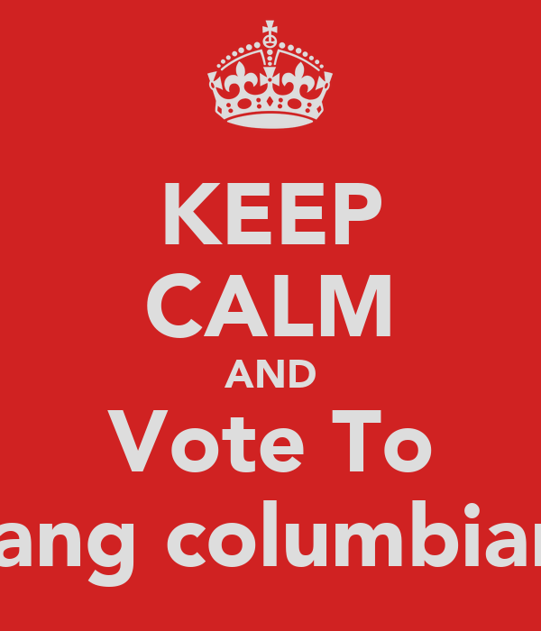 KEEP CALM AND Vote To Hang columbians