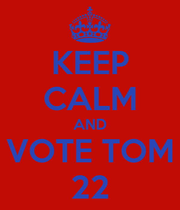 KEEP CALM AND VOTE TOM 22