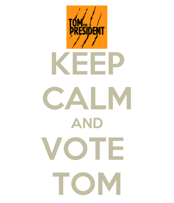 KEEP CALM AND VOTE  TOM