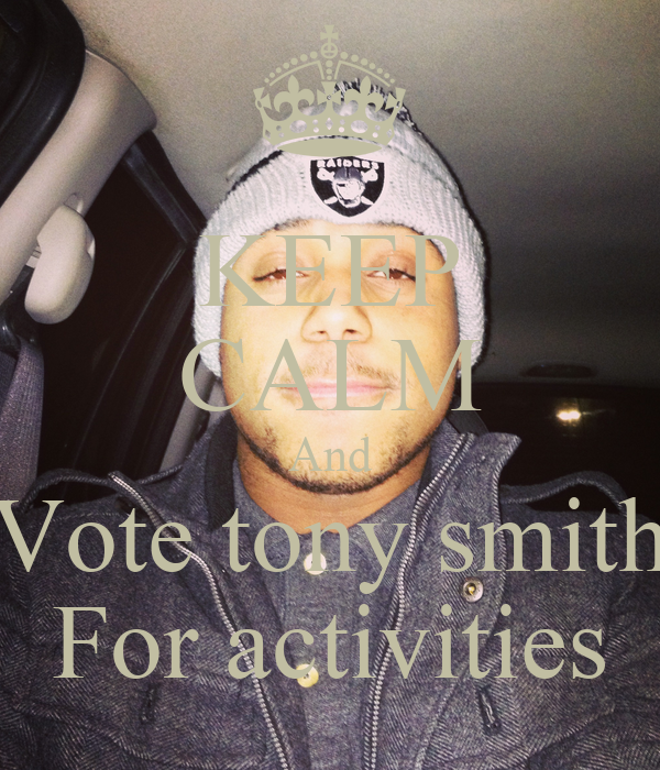 KEEP CALM And Vote tony smith For activities