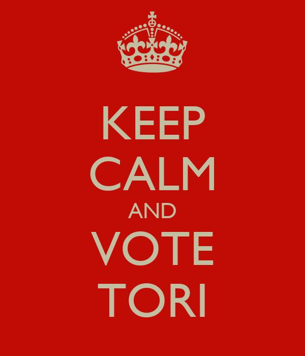KEEP CALM AND VOTE TORI