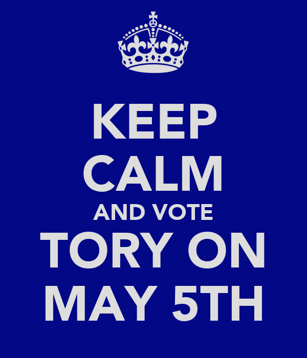 KEEP CALM AND VOTE TORY ON MAY 5TH