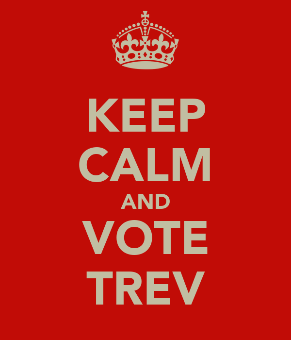 KEEP CALM AND VOTE TREV