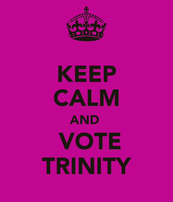 KEEP CALM AND   VOTE TRINITY