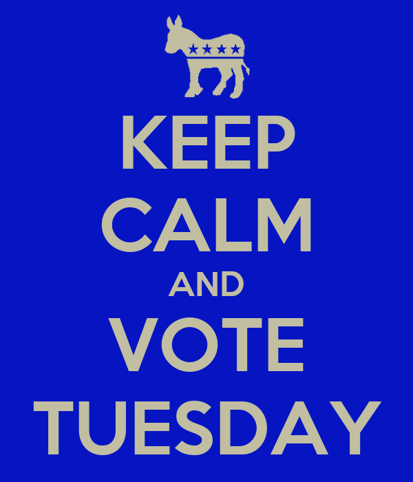 KEEP CALM AND VOTE TUESDAY