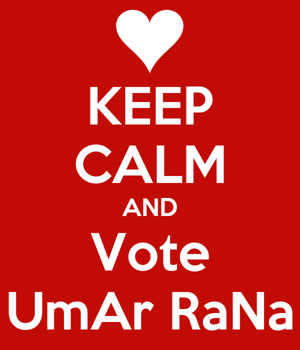 KEEP CALM AND Vote UmAr RaNa