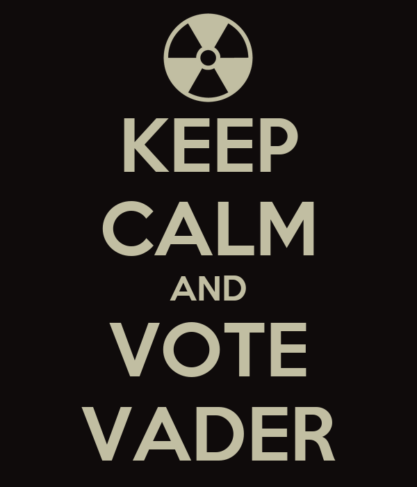 KEEP CALM AND VOTE VADER