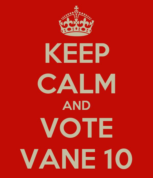 KEEP CALM AND VOTE VANE 10