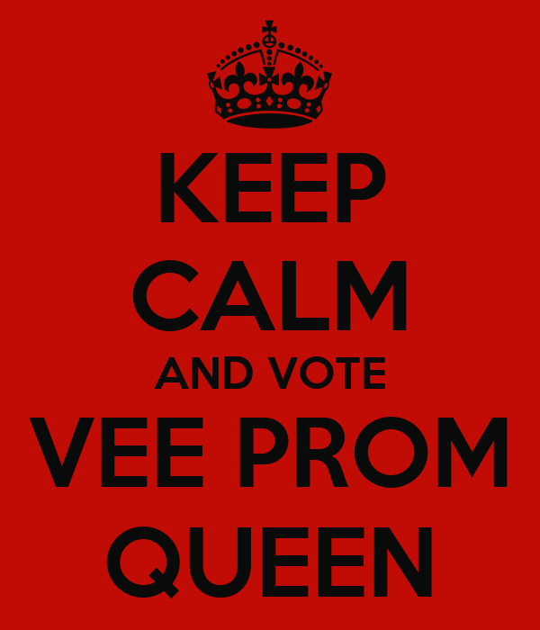 KEEP CALM AND VOTE VEE PROM QUEEN