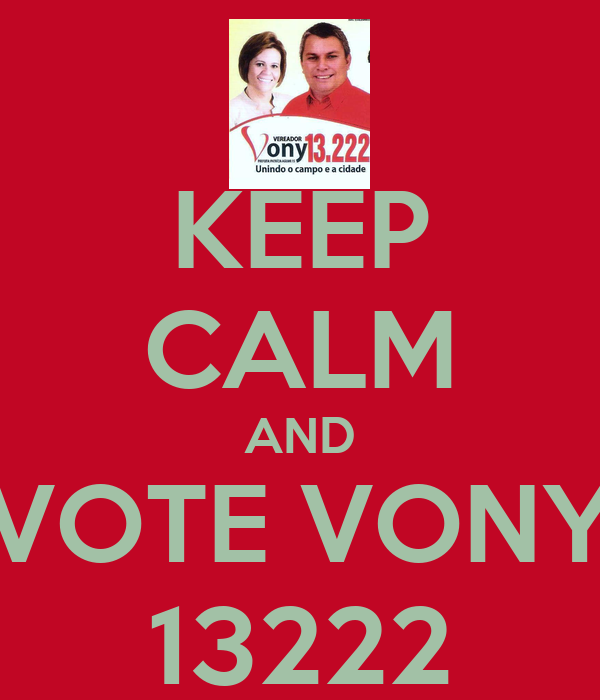 KEEP CALM AND VOTE VONY 13222