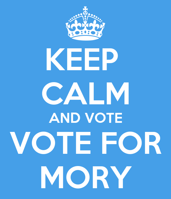 KEEP  CALM AND VOTE VOTE FOR MORY