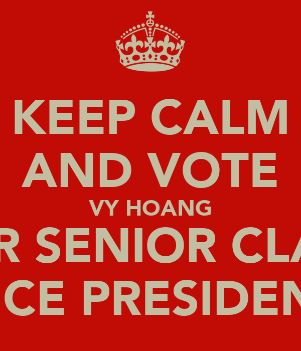 KEEP CALM AND VOTE VY HOANG FOR SENIOR CLASS VICE PRESIDENT