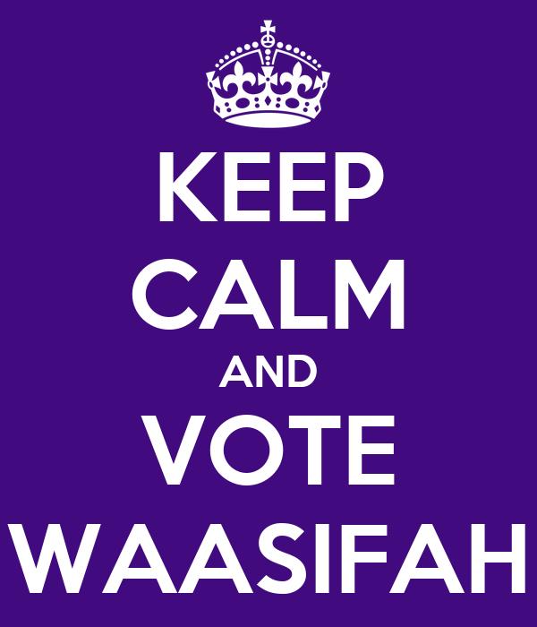 KEEP CALM AND VOTE WAASIFAH
