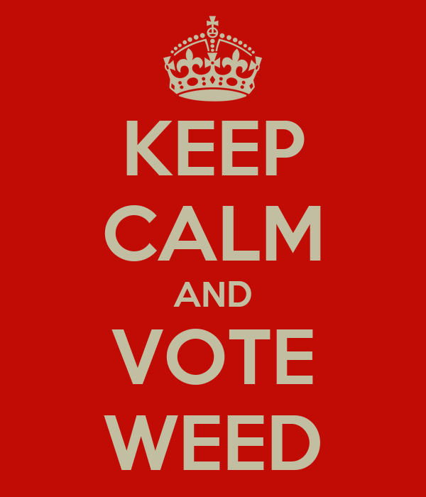 KEEP CALM AND VOTE WEED
