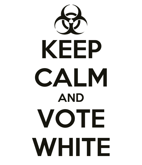 KEEP CALM AND VOTE WHITE