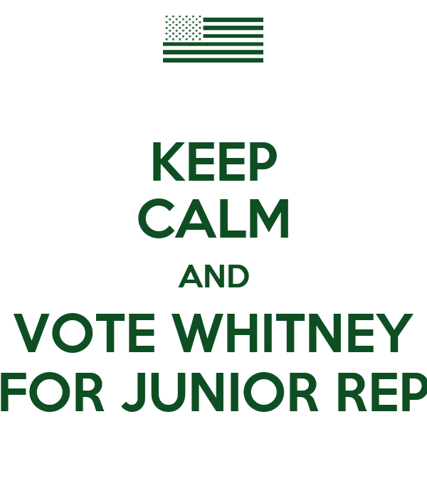 KEEP CALM AND VOTE WHITNEY FOR JUNIOR REP