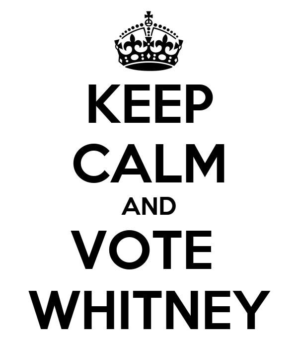 KEEP CALM AND VOTE  WHITNEY