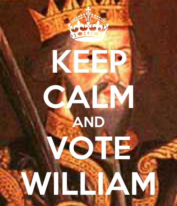 KEEP CALM AND VOTE WILLIAM
