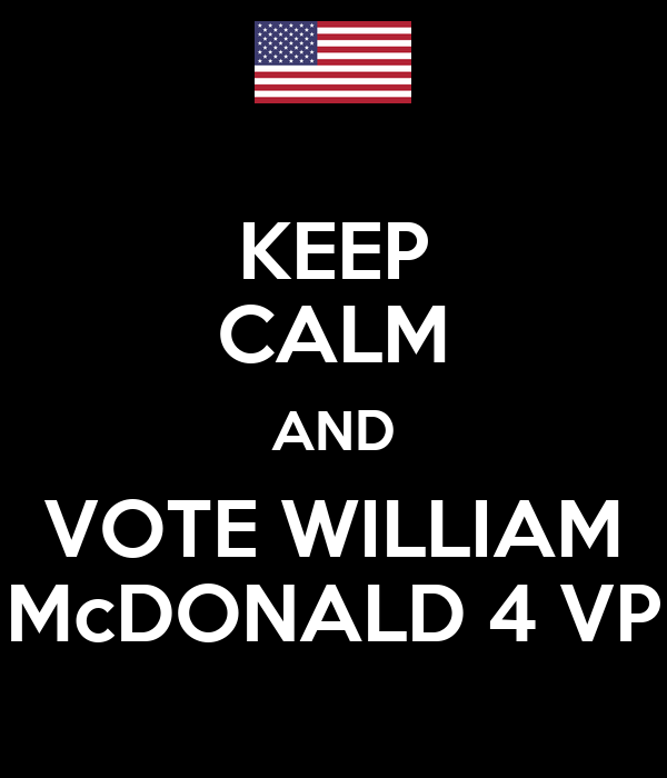 KEEP CALM AND VOTE WILLIAM McDONALD 4 VP